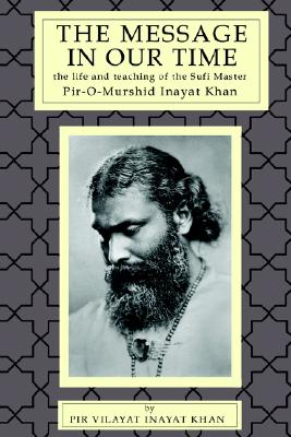 The Message in Our Time: The Life and Teaching of the Sufi Master Piromurshid Inayat Khan. Cover Image