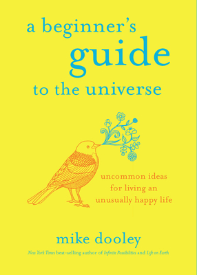 A Beginner's Guide to the Universe: Uncommon Ideas for Living an Unusually Happy Life Cover Image
