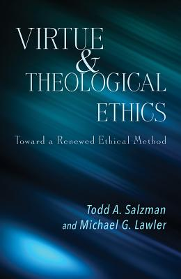 Virtue and Theological Ethics: Toward a Renewed Ethical Method Cover Image