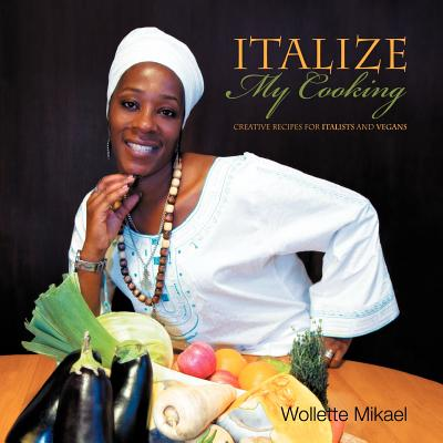 Italize My Cooking: Creative Recipes for Italists and Vegans Cover Image