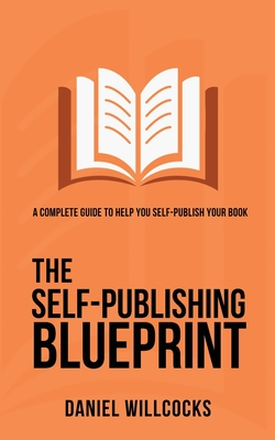 The Self-Publishing Blueprint: A complete guide to help you self-publish your book Cover Image