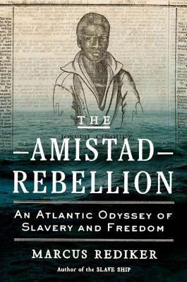 The Amistad Rebellion: An Atlantic Odyssey of Slavery and Freedom Cover Image