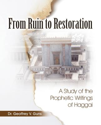 From Ruin to Restoration: A Study of the Prophetic Writings of Haggai Cover Image