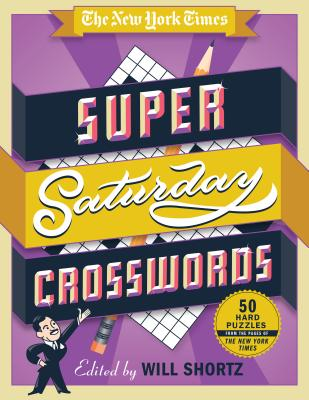 The New York Times Super Saturday Crosswords: 50 Hard Puzzles: From the Pages of The New York Times Cover Image