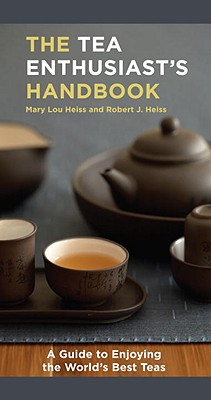 The Tea Enthusiast's Handbook: A Guide to the World's Best Teas Cover Image