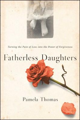 Fatherless Daughters: Turning the Pain of Loss into the Power of Forgiveness Cover Image