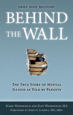Behind the Wall: The True Story of Mental Illness as Told by Parents Cover Image