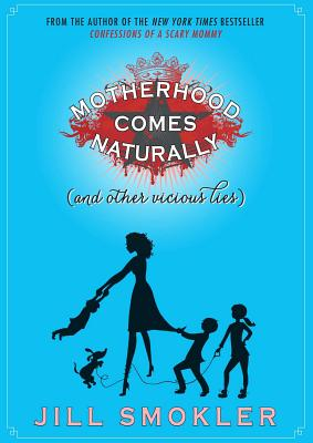 Motherhood Comes Naturally (and Other Vicious Lies) Cover Image