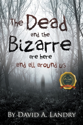 The Dead and the Bizarre are here and all around us Cover Image
