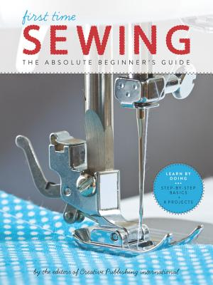 First Time Sewing: The Absolute Beginner's Guide: Learn By Doing - Step-by-Step Basics and Easy Projects Cover Image