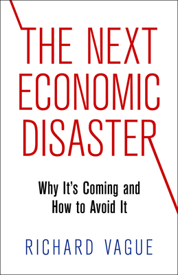 The Next Economic Disaster: Why It's Coming and How to Avoid It Cover Image