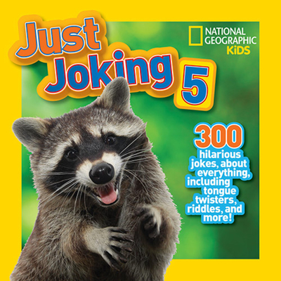 National Geographic Kids Just Joking 5: 300 Hilarious Jokes About Everything, Including Tongue Twisters, Riddles, and More! Cover Image