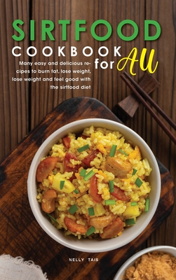 Sirtfood Cookbook for All: Many easy and delicious recipes to burn fat, lose weight, lose weight and feel good with the sirtfood diet Cover Image