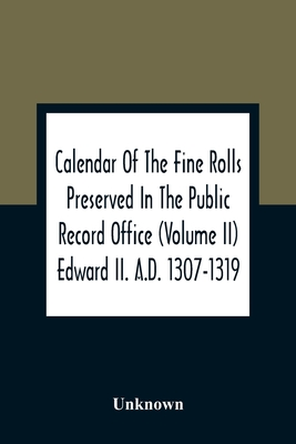 Calendar Of The Fine Rolls Preserved In The Public Record Office (Volume Ii) Edward Ii. A.D. 1307-1319 Cover Image