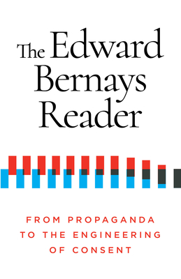 The Edward Bernays Reader: From Propaganda to the Engineering of Consent Cover Image