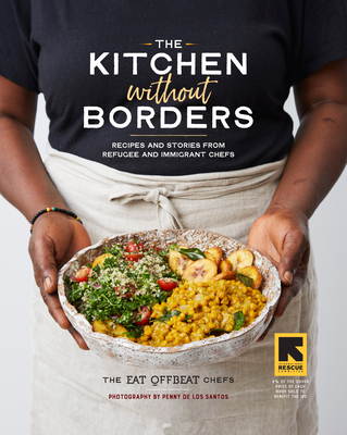 The Kitchen without Borders: Recipes and Stories from Refugee and Immigrant Chefs Cover Image