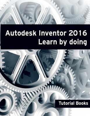 Autodesk Inventor 2016 Learn by doing Cover Image