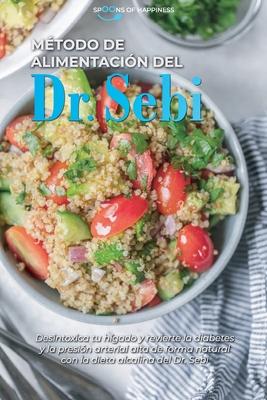 Método de alimentación del Dr. Sebi: Desintoxica tu hígado y revierte la diabetes y la presión arterial alta de forma natural con la dieta alcalina de Cover Image