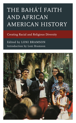 The Bahá'í Faith and African American History: Creating Racial and Religious Diversity Cover Image