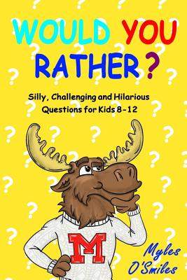 Would You Rather? Silly, Challenging and Hilarious Questions For Kids 8-12 Cover Image