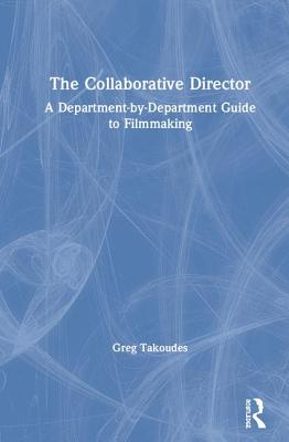 The Collaborative Director: A Department-by-Department Guide to Filmmaking Cover Image
