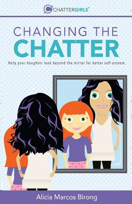 Changing the Chatter: Help your daughter look beyond the mirror for better self-esteem. Cover Image