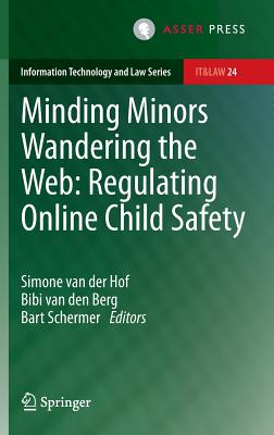 Minding Minors Wandering the Web: Regulating Online Child Safety (Information Technology and Law #24) Cover Image