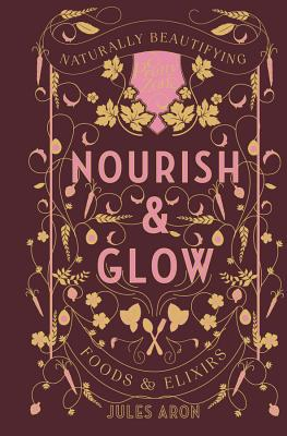 Nourish & Glow: Naturally Beautifying Foods & Elixirs (Pretty Zen) Cover Image