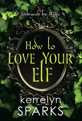 How to Love Your Elf (Embraced by Magic #1) Cover Image