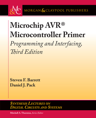 Microchip AVR(R) Microcontroller Primer: Programming and Interfacing, Third Edition (Synthesis Lectures on Digital Circuits and Systems) Cover Image