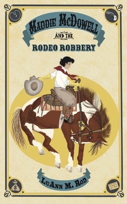 Maddie McDowell and the Rodeo Robbery Cover Image