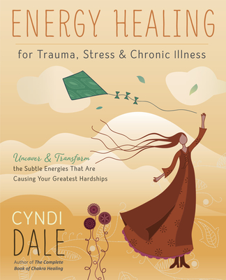 Energy Healing for Trauma, Stress & Chronic Illness: Uncover & Transform the Subtle Energies That Are Causing Your Greatest Hardships Cover Image