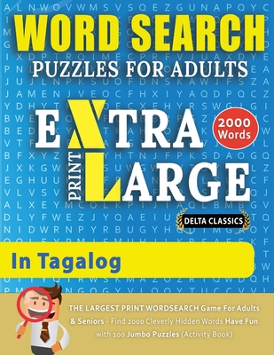 WORD SEARCH PUZZLES EXTRA LARGE PRINT FOR ADULTS IN TAGALOG - Delta Classics - The LARGEST PRINT WordSearch Game for Adults And Seniors - Find 2000 Cl Cover Image