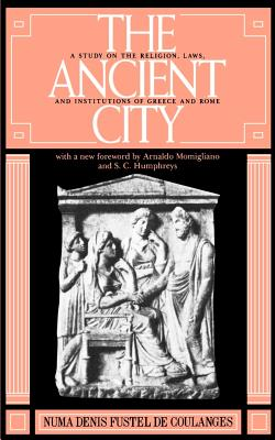 The Ancient City: A Study on the Religion, Laws, and Institutions of Greece and Rome Cover Image