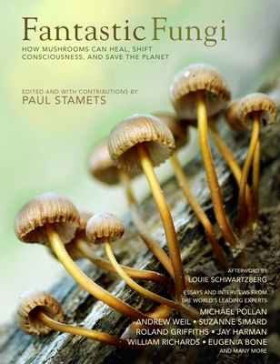Fantastic Fungi: Expanding Consciousness, Alternative Healing, Environmental Impact // Official Book of Smash Hit Documentary  Cover Image