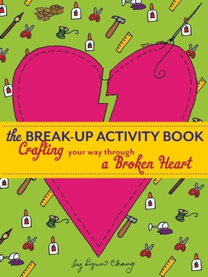 The Break-Up Activity Book: Crafting Your Way Through a Broken Heart Cover Image