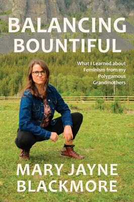Balancing Bountiful: What I Learned about Feminism from My Polygamist Grandmothers Cover Image
