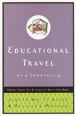 Educational Travel on a Shoestring: Frugal Family Fun and Learning Away from Home Cover Image
