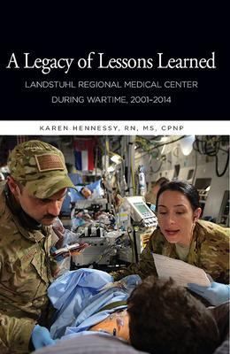 A Legacy of Lessons Learned: Landstuhi Regional Medical Center During Wartime, 2001-2014: Landstuhi Regional Medical  Center During Wartime, 2001-2014 Cover Image