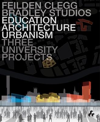 Education, Architecture, Urbanism: Feilden Clegg Bradley Studios: Three University Projects Cover Image