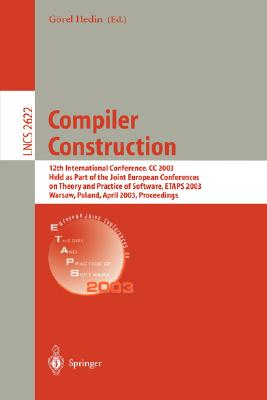 Compiler Construction: 12th International Conference, CC 2003, Held as Part of the Joint European Conferences on Theory and Practice of Softw (Lecture Notes in Computer Science #2622) Cover Image