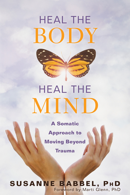 Heal the Body, Heal the Mind: A Somatic Approach to Moving Beyond Trauma Cover Image