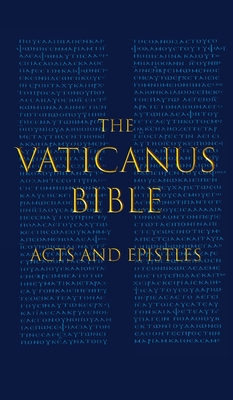 The Vaticanus Bible: ACTS AND EPISTLES: A Modified Pseudofacsimile of Acts-Hebrews 9:14 as found in the Greek New Testament of Codex Vatica Cover Image