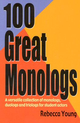 100 Great Monologs: A Versatile Collection of Monologs, Duologs, and Triologs for Student Actors Cover Image