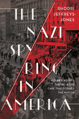 The Nazi Spy Ring in America: Hitler's Agents, the Fbi, and the Case That Stirred the Nation Cover Image