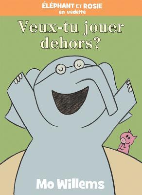 ?l?phant Et Rosie: Veux-Tu Jouer Dehors? Cover Image