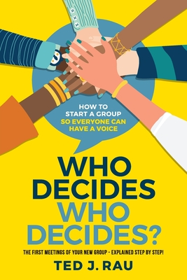 Who decides who decides? How to start a group so everyone can have a voice Cover Image
