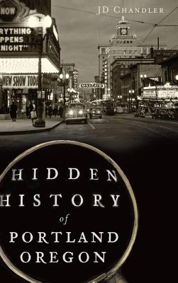 Hidden History of Portland, Oregon Cover Image