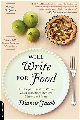 Will Write for Food: The Complete Guide to Writing Cookbooks, Blogs, Reviews, Memoir, and More Cover Image