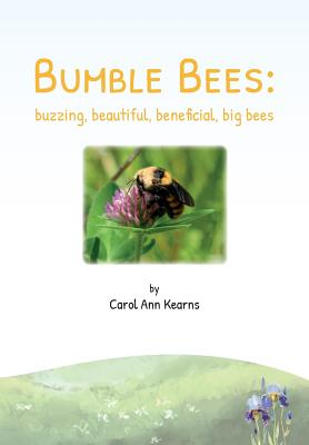 Bumble Bees: Buzzing, Beautiful, Beneficial, Big Bees Cover Image